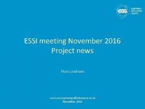 ESSI meeting November 2016 Project news Mats Lindroos
