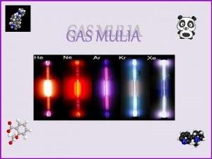 GAS MULIA A PENGERTIAN GAS MULIA Unsur gas