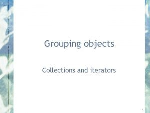 Grouping objects Collections and iterators 3 0 Main