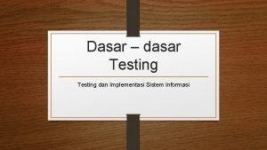 Dasar dasar Testing dan Implementasi Sistem Informasi Testing