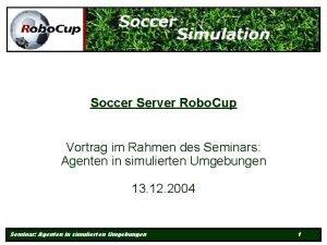 Soccer Server Robo Cup Vortrag im Rahmen des