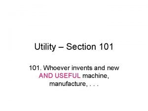 Utility Section 101 Whoever invents and new AND