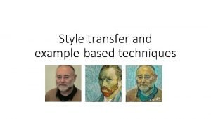 Style transfer and examplebased techniques Outline Types of