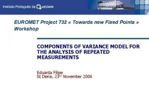 EUROMET Project 732 Towards new Fixed Points Workshop