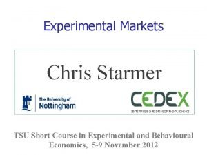 Experimental Markets Chris Starmer TSU Short Course in