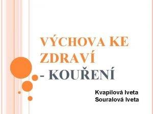 VCHOVA KE ZDRAV KOUEN Kvapilov Iveta Souralov Iveta