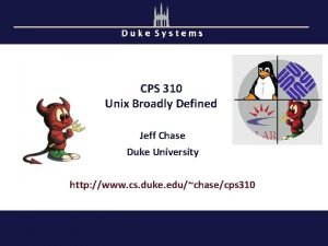 Duke Systems CPS 310 Unix Broadly Defined Jeff