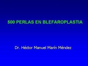 500 PERLAS EN BLEFAROPLASTIA Dr Hctor Manuel Marn