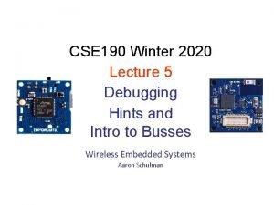 CSE 190 Winter 2020 Lecture 5 Debugging Hints