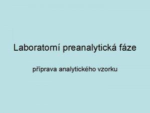Laboratorn preanalytick fze pprava analytickho vzorku Preanalytick fze