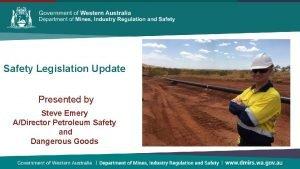 Safety Legislation Update Presented by Steve Emery ADirector