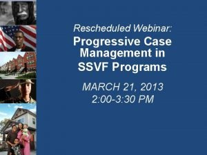 Rescheduled Webinar Progressive Case Management in SSVF Programs