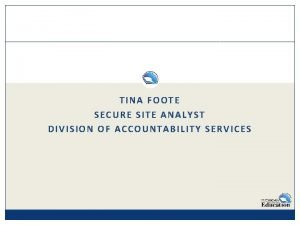 TINA FOOTE SECURE SITE ANALYST DIVISION OF ACCOUNTABILITY