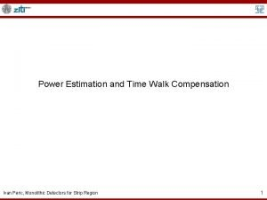Power Estimation and Time Walk Compensation Ivan Peric