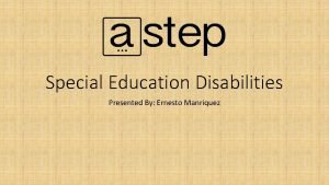 Special Education Disabilities Presented By Ernesto Manriquez Disabilities