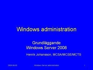 Windows administration Grundlggande Windows Server 2008 Henrik Johansson