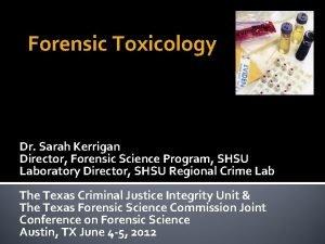 Forensic Toxicology Dr Sarah Kerrigan Director Forensic Science