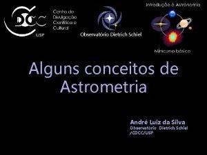 Observatrio Dietrich Schiel Alguns conceitos de Astrometria Andr