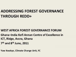 ADDRESSING FOREST GOVERNANCE THROUGH REDD WEST AFRICA FOREST