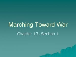 Marching Toward War Chapter 13 Section 1 Introduction