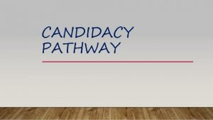 CANDIDACY PATHWAY PURPOSE Introduction to Candidacy pathway Making