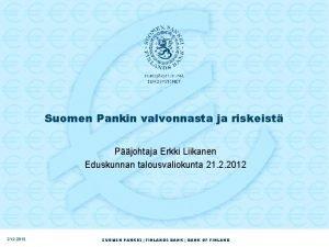 Suomen Pankin valvonnasta ja riskeist Pjohtaja Erkki Liikanen