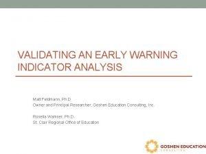 VALIDATING AN EARLY WARNING INDICATOR ANALYSIS Matt Feldmann