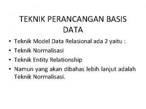 TEKNIK PERANCANGAN BASIS DATA Teknik Model Data Relasional