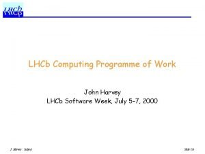 LHCb Computing Programme of Work John Harvey LHCb