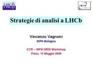 Vincenzo Vagnoni INFN Bologna CCR INFN GRID Workshop