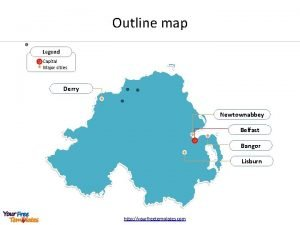 Outline map Legend Capital Major cities Derry Newtownabbey