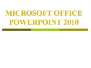 MICROSOFT OFFICE POWERPOINT 2010 Mc tiu bi hc