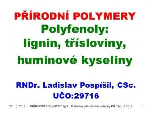 PRODN POLYMERY Polyfenoly lignin tsloviny huminov kyseliny RNDr