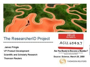 The Researcher ID Project James Pringle VP Product