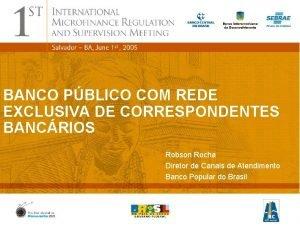 BANCO PBLICO COM REDE EXCLUSIVA DE CORRESPONDENTES BANCRIOS