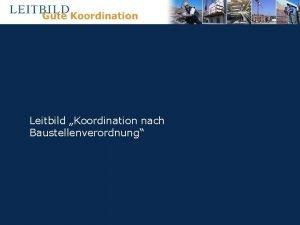 Leitbild Koordination nach Baustellenverordnung Leitbild Allgemein Ersteller Inhalt