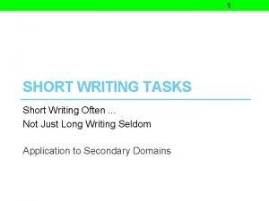 1 SHORT WRITING TASKS Short Writing Often Not