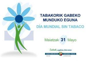 TABAKORIK GABEKO MUNDUKO EGUNA DA MUNDIAL SIN TABACO
