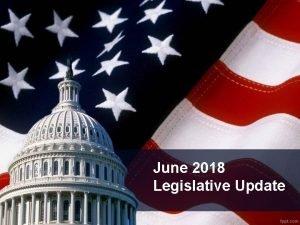 June 2018 Legislative Update 2018 Public Policy Issue