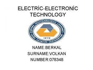 ELECTRCELECTRONC TECHNOLOGY NAME BERKAL SURNAME VOLKAN NUMBER 078348