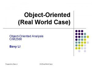 ObjectOriented Real World Case ObjectOriented Analysis CIM 2566