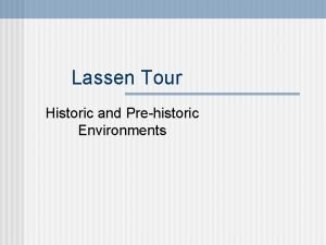 Lassen Tour Historic and Prehistoric Environments Prehistoric Environments