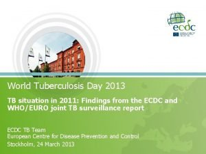 World Tuberculosis Day 2013 TB situation in 2011