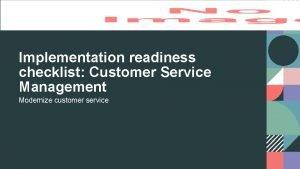 Implementation readiness checklist Customer Service Management Modernize customer