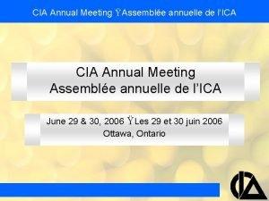 CIA Annual Meeting Assemble annuelle de lICA CIA