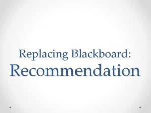 Replacing Blackboard Recommendation LMSWG Learning Management System Working