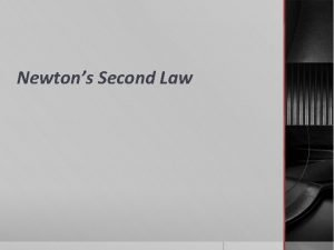 Newtons Second Law Newtons 2 nd Law When