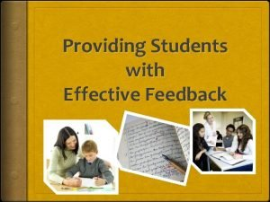 Providing Students with Effective Feedback What is Feedback