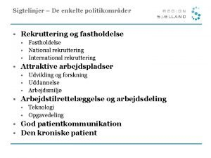 Sigtelinjer De enkelte politikomrder Rekruttering og fastholdelse Fastholdelse