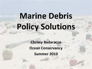 Marine Debris Policy Solutions Chrissy Badaracco Ocean Conservancy